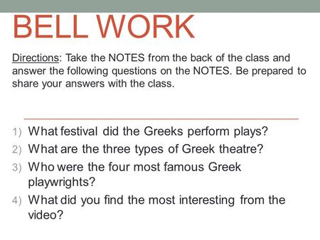 BELL WORK Directions: Take the NOTES from the back of the class and answer the following questions on the NOTES. Be prepared to share your answers with.