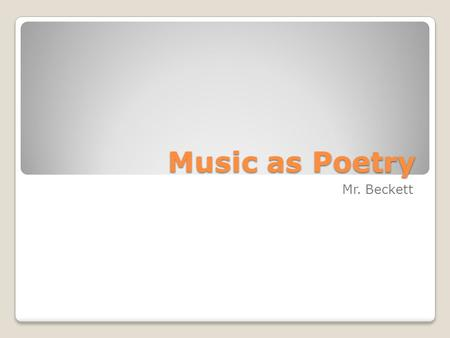 Music as Poetry Mr. Beckett.