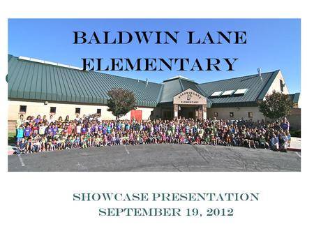 Baldwin Lane Elementary Showcase Presentation September 19, 2012.