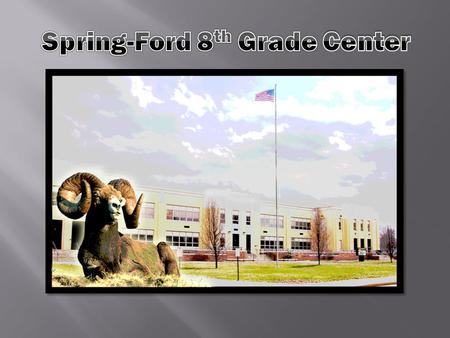  www.spring-ford.net www.spring-ford.net  Our Schools  8 th Grade Center  Scroll to Announcements  Orientation Video  Power Point Presentation 