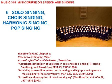 6 SOLO SINGING, CHOIR SINGING, HARMONIC SINGING, POP SINGING Science of Sound, Chapter 17 Resonance in Singing, Miller Acoustics for Choir and Orchestra,