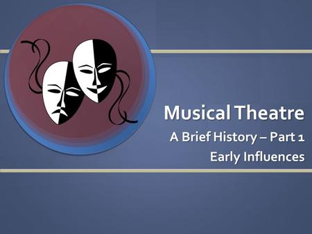 Musical Theatre A Brief History – Part 1 Early Influences.