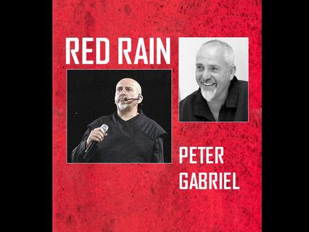 RED RAIN PETER GABRIEL. red rain is coming down red rain red rain is pouring down pouring down all over me.