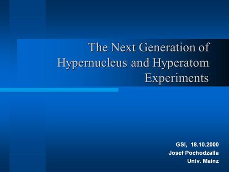 The Next Generation of Hypernucleus and Hyperatom Experiments GSI, 18.10.2000 Josef Pochodzalla Univ. Mainz.