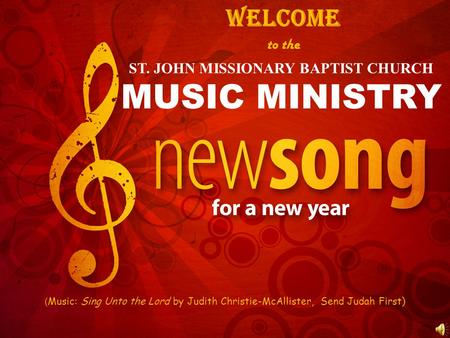ST. JOHN MISSIONARY BAPTIST CHURCH MUSIC MINISTRY to the WELCOME ( Music: Sing Unto the Lord by Judith Christie-McAllister, Send Judah First)