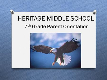 HERITAGE MIDDLE SCHOOL 7th Grade Parent Orientation