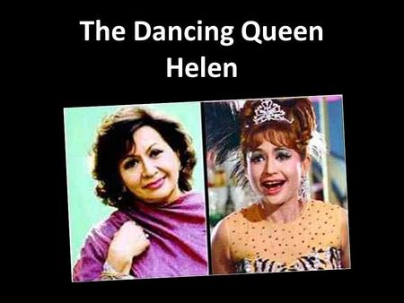 The Dancing Queen Helen. Born Helen Richardson in Burma to an Indian father and Half Indian/Half Chinese mother on October 21, 1939, she has a brother.