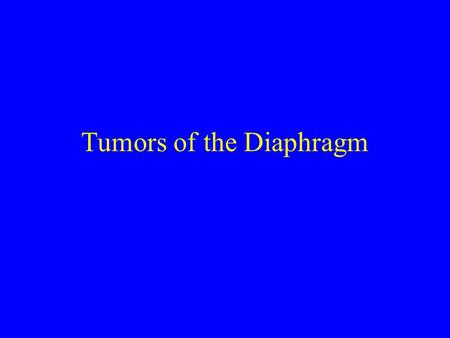 Tumors of the Diaphragm. The diaphragm is commonly involved with malignant pleural disease or malignant peritoneal disease. Only rarely, however, is the.