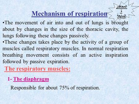 Mechanism of respiration The movement of air into and out of lungs is brought about by changes in the size of the thoracic cavity, the lungs following.