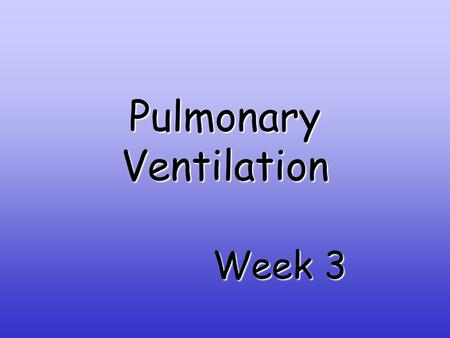 Pulmonary Ventilation Week 3. PulmonaryVentilation Pulmonary Ventilation Pulmonary ventilation, or breathing, is the exchange of air between the atmosphere.