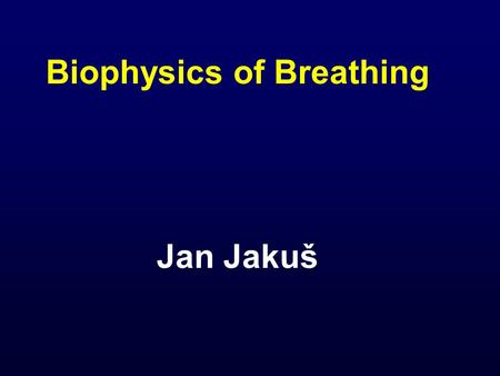 Biophysics of Breathing Jan Jakuš. Breathing is a vital function of the body, a periodic and rhythmic process of inspiration and expiration that co- vers.