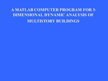 A MATLAB COMPUTER PROGRAM FOR 3- DIMENSIONAL DYNAMIC ANALYSIS OF MULTISTORY BUILDINGS.
