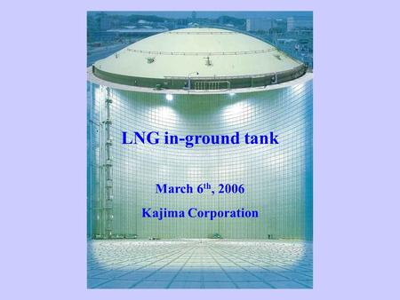 LNG in-ground tank March 6 th, 2006 Kajima Corporation.