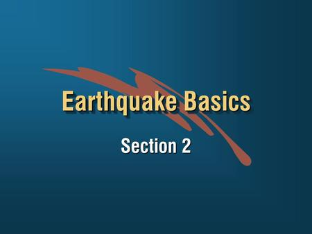 Earthquake Basics Section 2. +What causes earthquakes? +How do earthquake forces enter buildings? +How does the building respond? +What building elements.