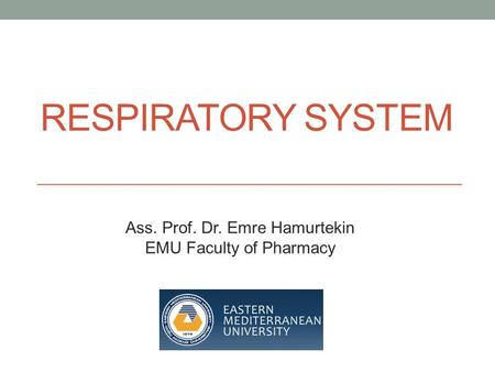 RESPIRATORY SYSTEM Ass. Prof. Dr. Emre Hamurtekin EMU Faculty of Pharmacy.