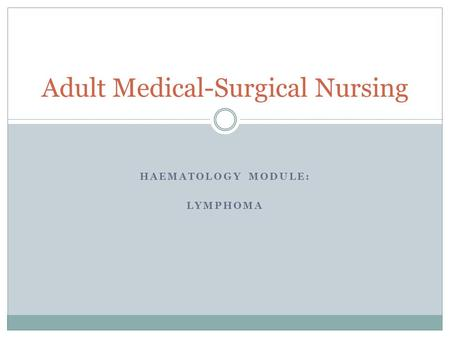 HAEMATOLOGY MODULE: LYMPHOMA Adult Medical-Surgical Nursing.