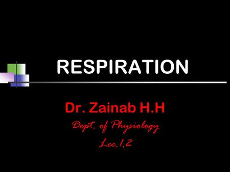 RESPIRATION Dr. Zainab H.H Dept. of Physiology Lec.1,2.