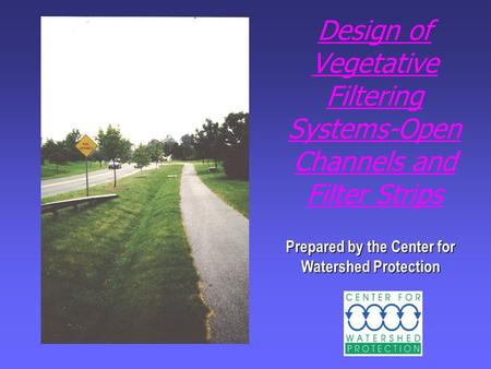 Design of Vegetative Filtering Systems-Open Channels and Filter Strips Prepared by the Center for Watershed Protection.