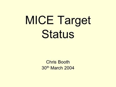 MICE Target Status Chris Booth 30 th March 2004. Chris BoothUniversity of Sheffield 2 The challenge ISIS beam shrinks from 73 mm to 55 mm radius during.