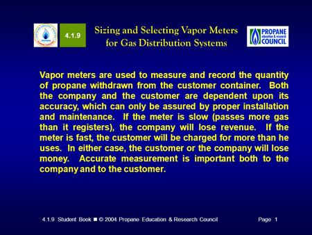4.1.9 Student Book © 2004 Propane Education & Research CouncilPage 1 4.1.9 Sizing and Selecting Vapor Meters for Gas Distribution Systems Vapor meters.