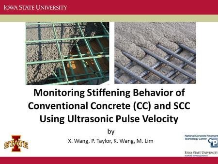 Monitoring Stiffening Behavior of Conventional Concrete (CC) and SCC Using Ultrasonic Pulse Velocity by X. Wang, P. Taylor, K. Wang, M. Lim.