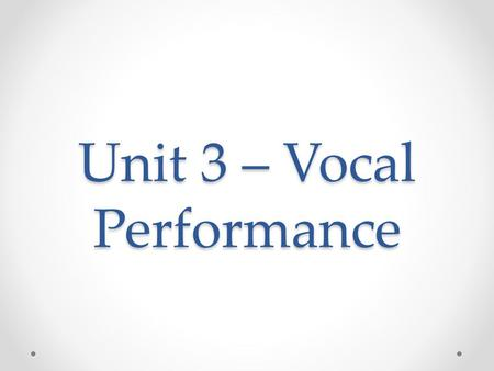 Unit 3 – Vocal Performance. Proper Breathing Lungs should not do most of the work The diaphragm is the muscle that keep the air flowing o Separates the.
