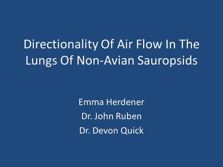 Directionality Of Air Flow In The Lungs Of Non-Avian Sauropsids Emma Herdener Dr. John Ruben Dr. Devon Quick.