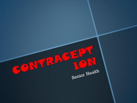CONTRACEPTION Senior Health.