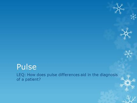LEQ: How does pulse differences aid in the diagnosis of a patient?