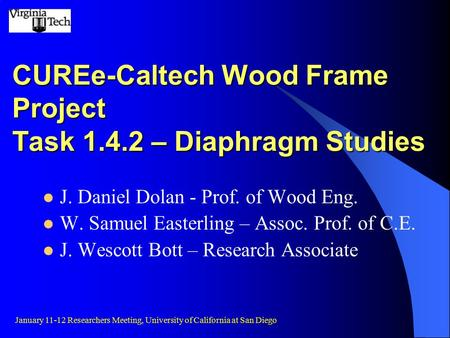 CUREe-Caltech Wood Frame Project Task 1.4.2 – Diaphragm Studies J. Daniel Dolan - Prof. of Wood Eng. W. Samuel Easterling – Assoc. Prof. of C.E. J. Wescott.