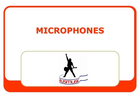 MICROPHONES. Microphones The first link in the audio chain. Try to capture a realistic sound – something that sounds like the instrument Sound quality.