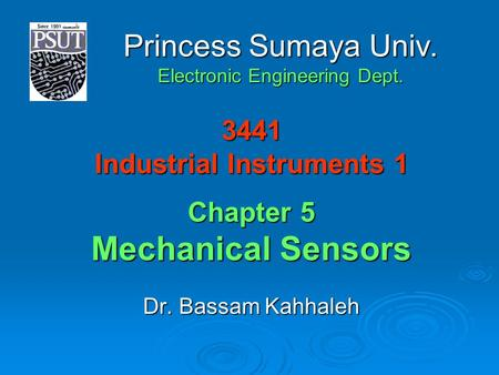 3441 Industrial Instruments 1 Chapter 5 Mechanical Sensors Dr. Bassam Kahhaleh Princess Sumaya Univ. Electronic Engineering Dept.