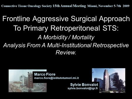Frontline Aggressive Surgical Approach To Primary Retroperitoneal STS: A Morbidity / Mortality Analysis From A Multi-Institutional Retrospective Review.