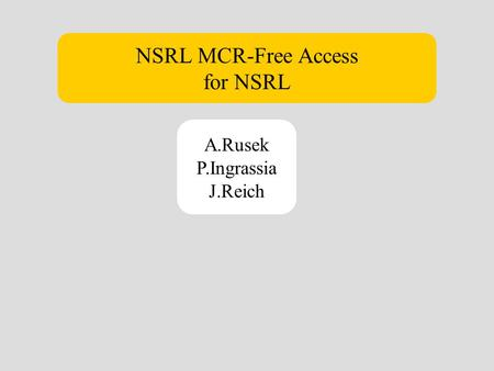 NSRL MCR-Free Access for NSRL A.Rusek P.Ingrassia J.Reich.
