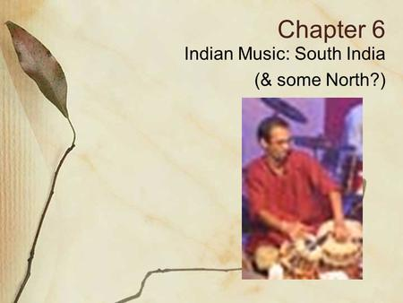 Chapter 6 Indian Music: South India (& some North?)