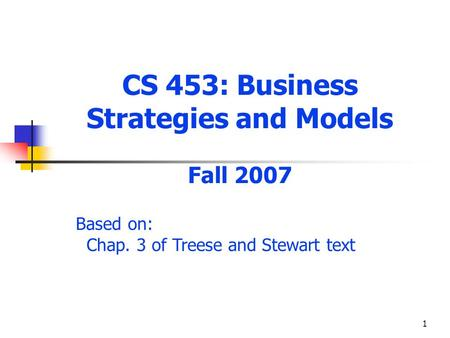 1 CS 453: Business Strategies and Models Fall 2007 Based on: Chap. 3 of Treese and Stewart text.