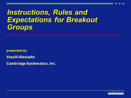 Instructions, Rules and Expectations for Breakout Groups presented by Vassili Alexiadis Cambridge Systematics, Inc.
