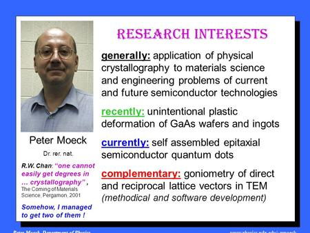 "Peter Moeck, Department of Physics, www.physics.pdx.edu/~pmoeck Peter Moeck Dr. rer. nat. R.W. Chan: ""one cannot easily get degrees in … crystallography"","