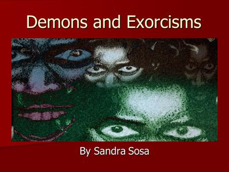 Demons and Exorcisms By Sandra Sosa. Definitions Demon: A spiritual being thought to be somehow between humans and God. Demon: A spiritual being thought.