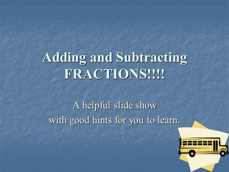 Adding and Subtracting FRACTIONS!!!! A helpful slide show with good hints for you to learn.
