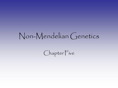 Non-Mendelian Genetics Chapter Five. 2. Independent Assortment Mendel's Laws Two genes will assort independently and randomly from each other 1. Principle.