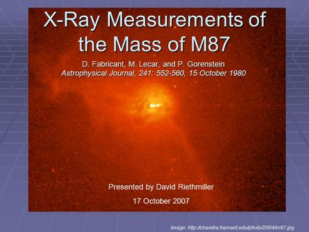 X-Ray Measurements of the Mass of M87 D. Fabricant, M. Lecar, and P. Gorenstein Astrophysical Journal, 241: 552-560, 15 October 1980 Image:
