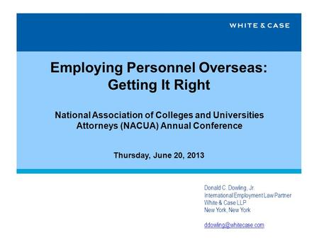 Employing Personnel Overseas: Getting It Right National Association of Colleges and Universities Attorneys (NACUA) Annual Conference Thursday, June 20,