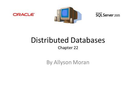 Distributed Databases Chapter 22 By Allyson Moran.