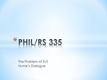 The Problem of Evil Hume's Dialogue.  The problem of evil is a challenge posed to theists committed to the claim that there is an perfectly benevolent,