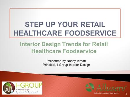 Interior Design Trends for Retail Healthcare Foodservice 1 Presented by Nancy Inman Principal, I-Group Interior Design.