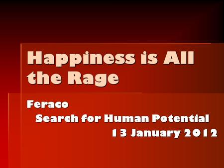 Happiness is All the Rage Feraco Search for Human Potential 13 January 2012.