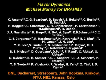 Michael Murray1 Global Detectors Flavor Dynamics Michael Murray for BRAHMS C. Arsene 12, I. G. Bearden 7, D. Beavis 1, S. Bekele 12, C. Besliu 10, B. Budick.