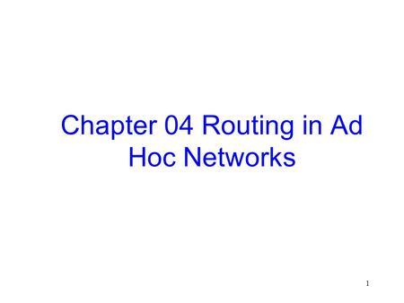 1 Chapter 04 Routing in Ad Hoc Networks. 2 4.1 Mobile Ad Hoc Networks (MANET) Introduction and Generalities.