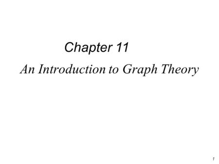 1 An Introduction to Graph Theory Chapter 11. 2 11.1 Definitions and Examples Undirected graph Directed graph isolated vertex adjacent loop multiple edges.